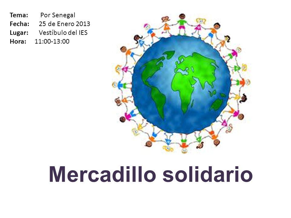 Mercadillo solidario Tema: Por Senegal Fecha: 25 de Enero 2013