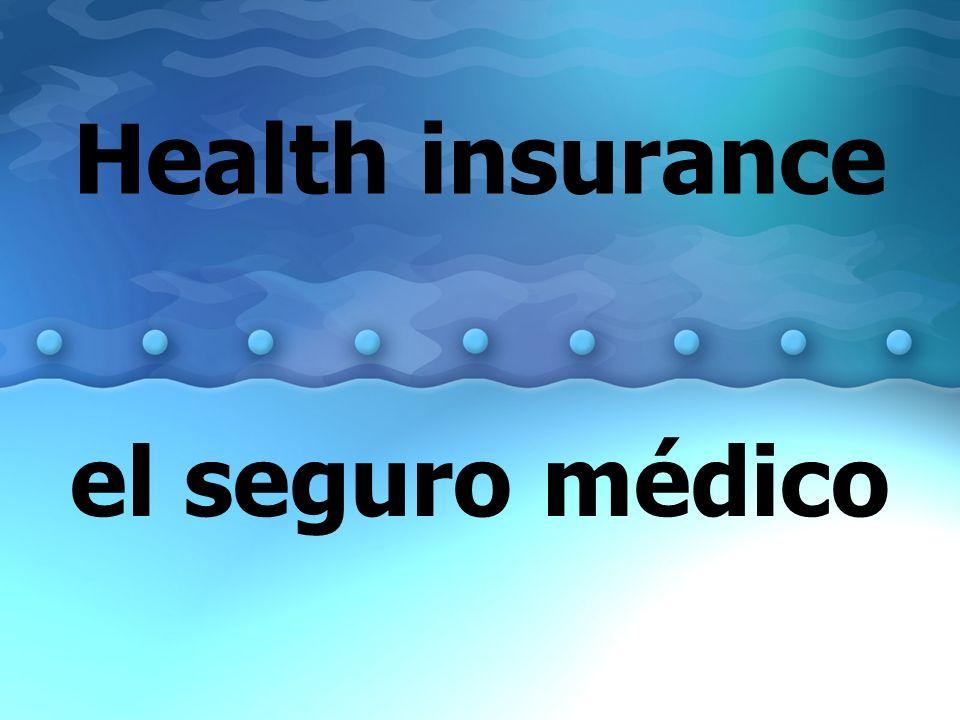 Health insurance el seguro médico