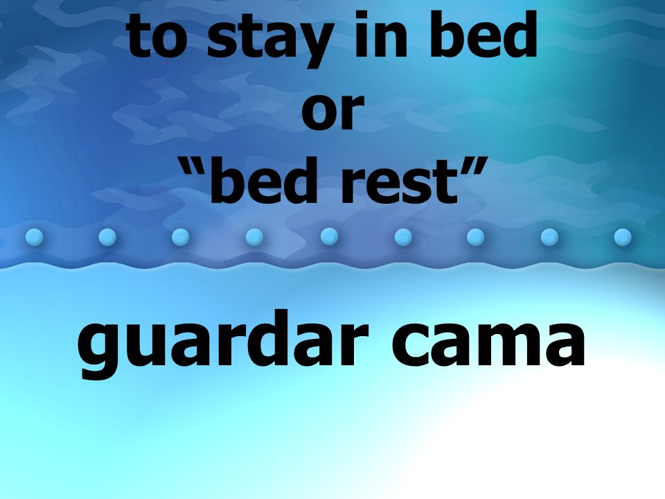 to stay in bed or bed rest