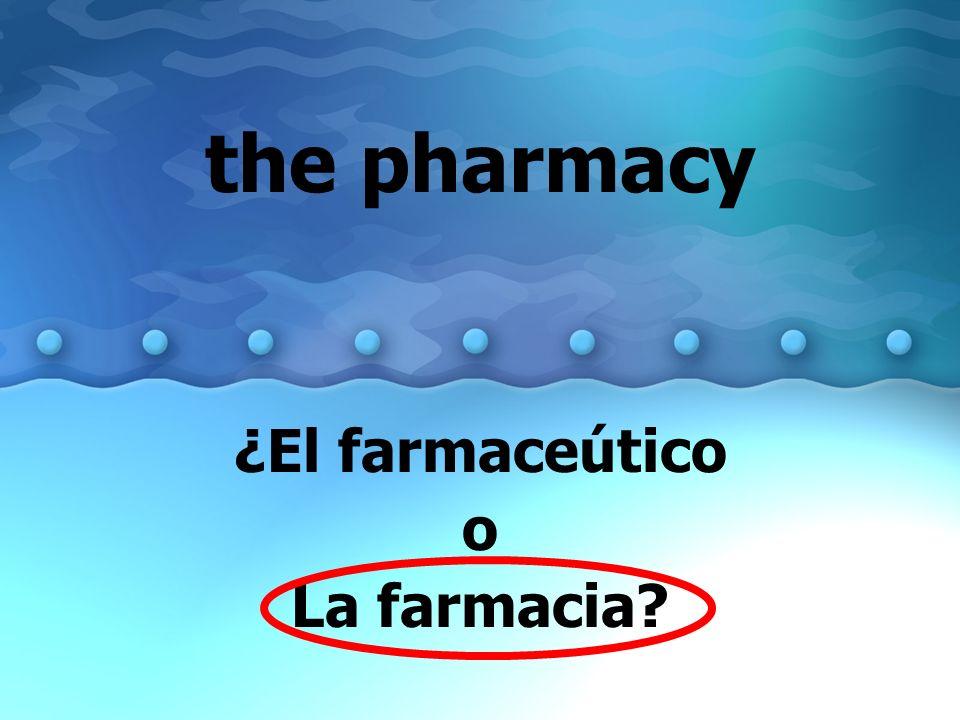 ¿El farmaceútico o La farmacia