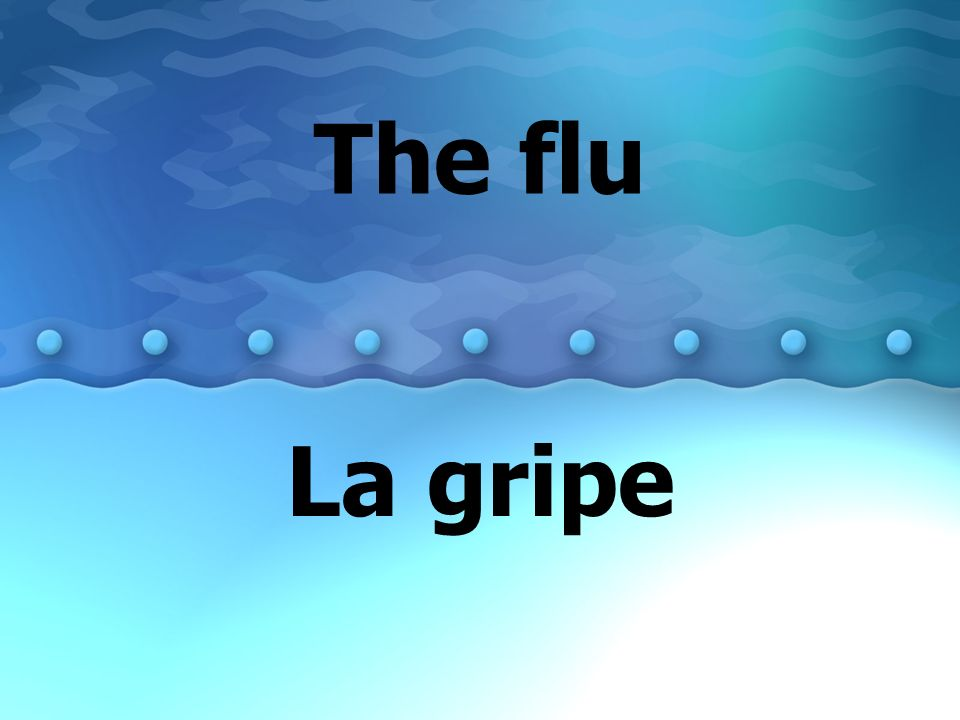 The flu La gripe