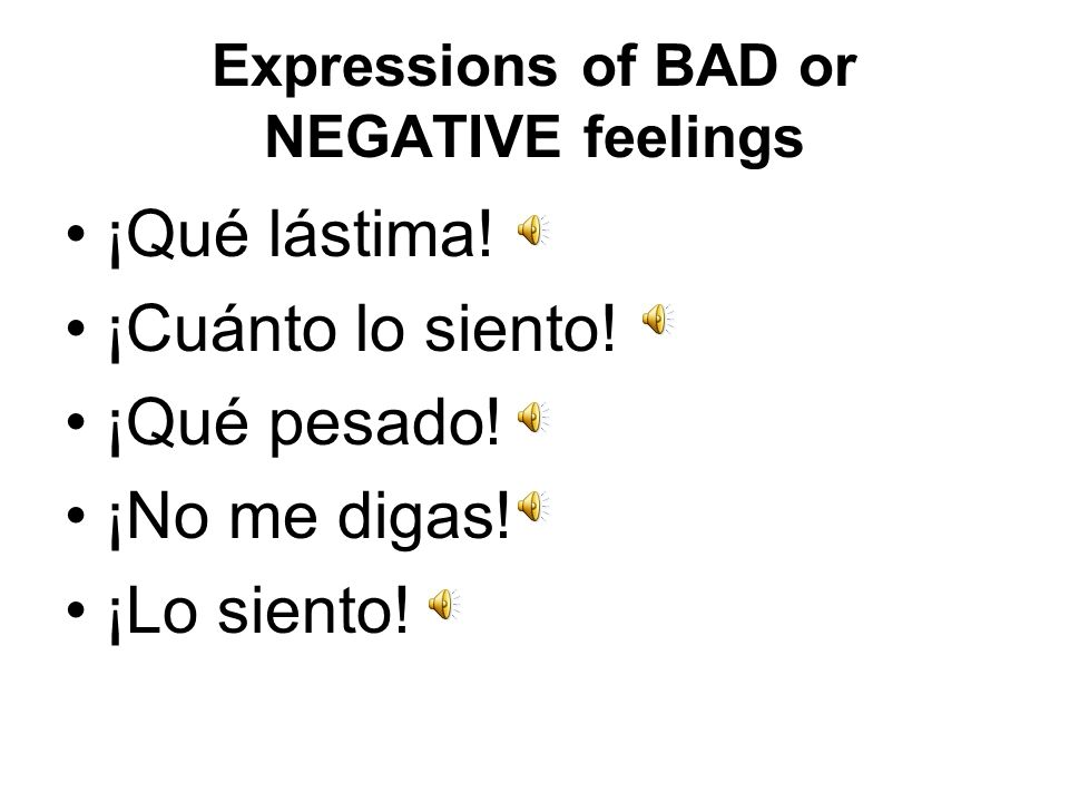 Expressions of BAD or NEGATIVE feelings