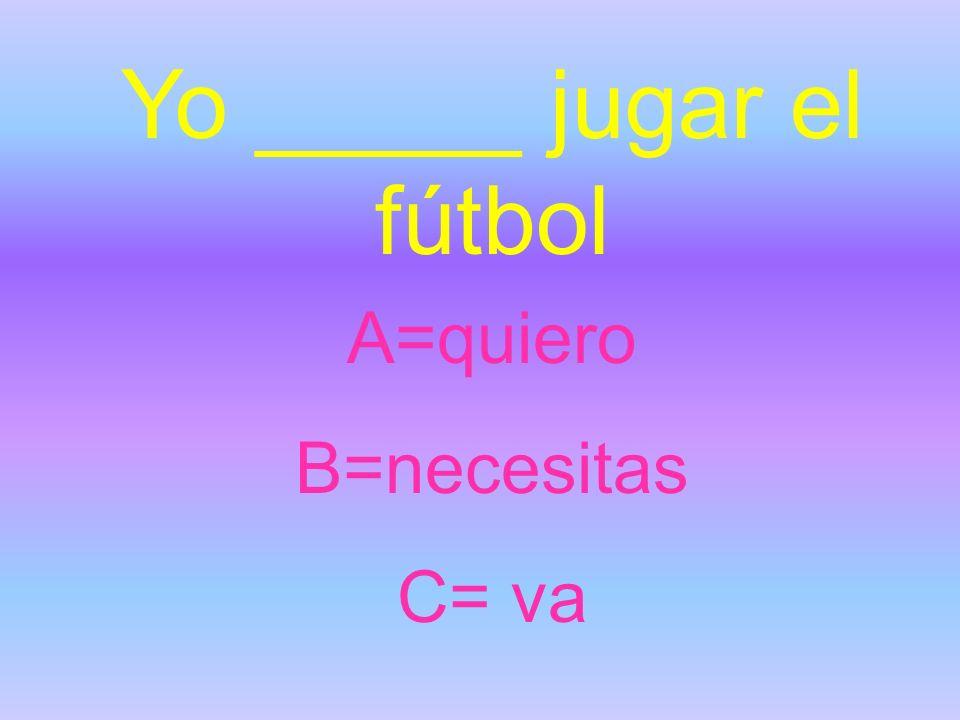 Yo _____ jugar el fútbol