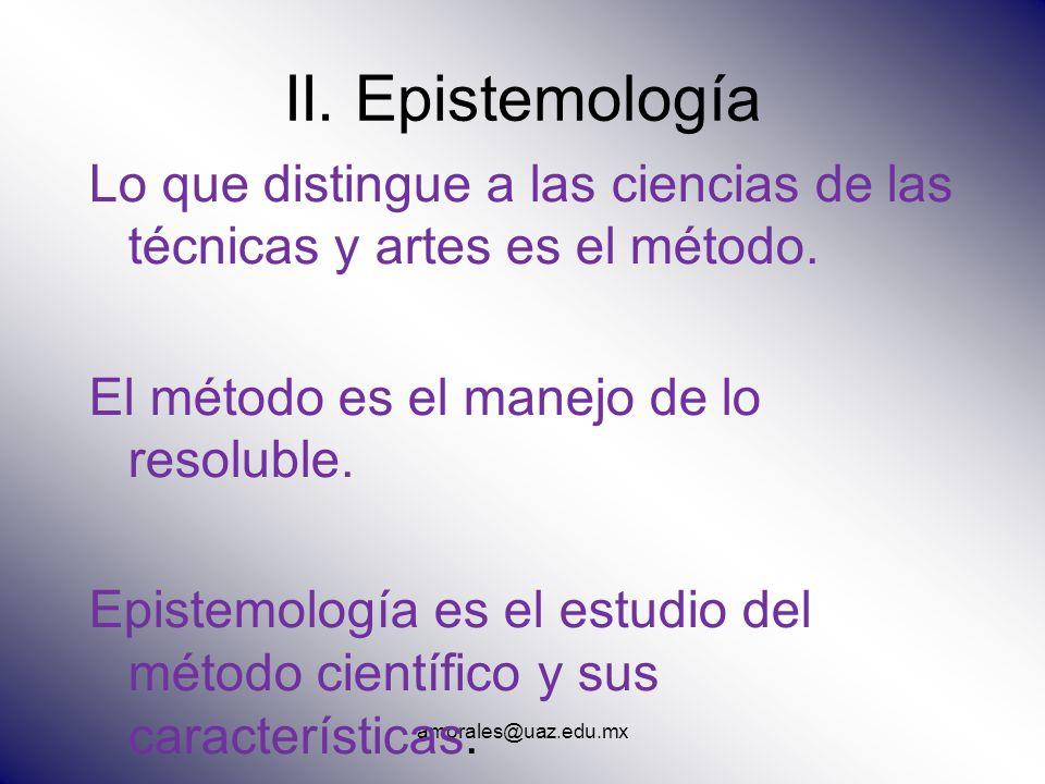 II. Epistemología Lo que distingue a las ciencias de las técnicas y artes es el método. El método es el manejo de lo resoluble.