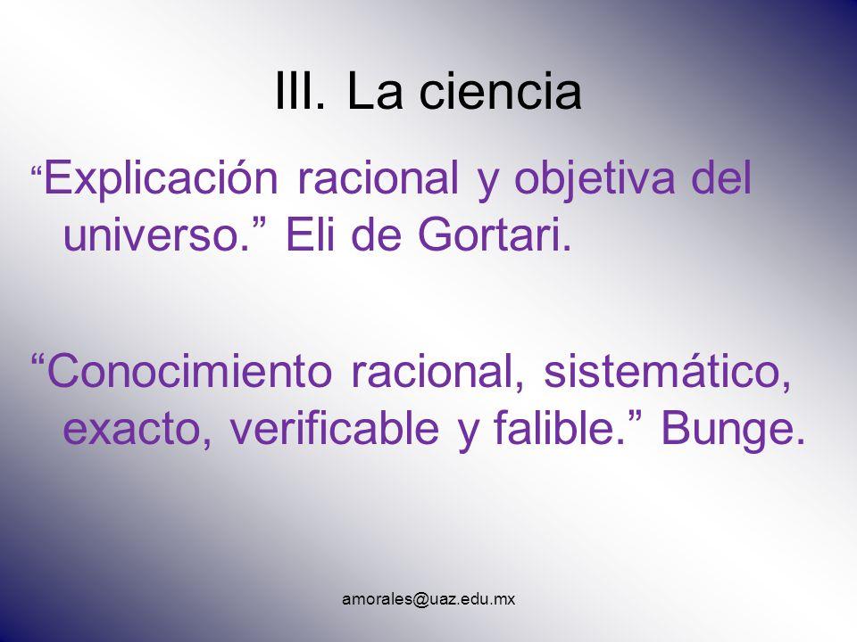 III. La ciencia Explicación racional y objetiva del universo. Eli de Gortari.
