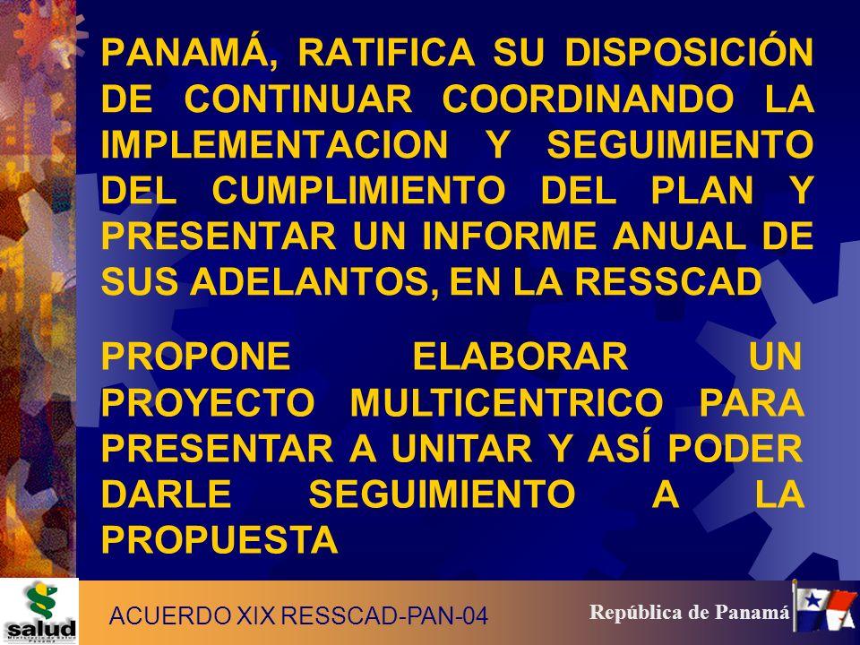 PANAMÁ, RATIFICA SU DISPOSICIÓN DE CONTINUAR COORDINANDO LA IMPLEMENTACION Y SEGUIMIENTO DEL CUMPLIMIENTO DEL PLAN Y PRESENTAR UN INFORME ANUAL DE SUS ADELANTOS, EN LA RESSCAD