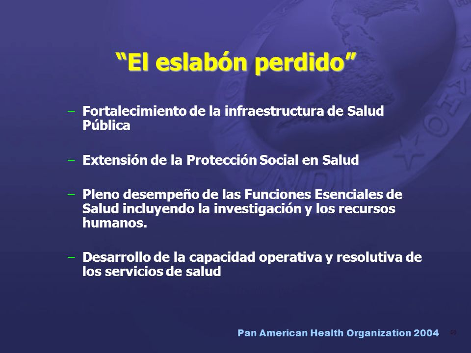 El eslabón perdido Fortalecimiento de la infraestructura de Salud Pública. Extensión de la Protección Social en Salud.
