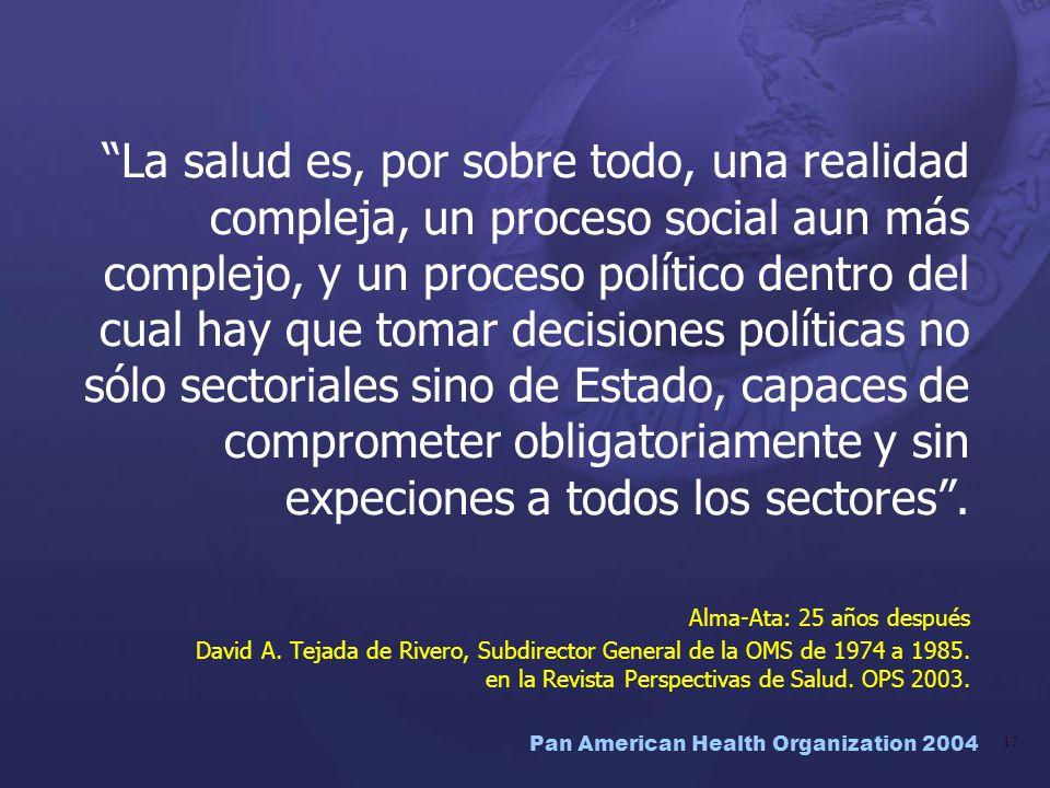 La salud es, por sobre todo, una realidad compleja, un proceso social aun más complejo, y un proceso político dentro del cual hay que tomar decisiones políticas no sólo sectoriales sino de Estado, capaces de comprometer obligatoriamente y sin expeciones a todos los sectores .