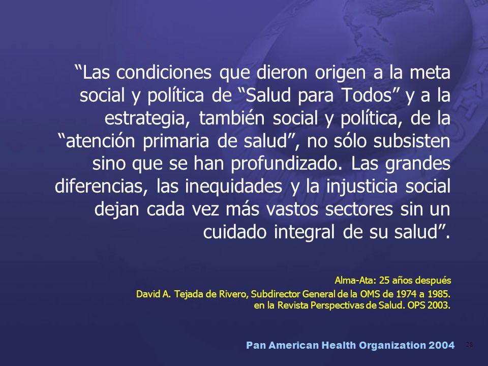Las condiciones que dieron origen a la meta social y política de Salud para Todos y a la estrategia, también social y política, de la atención primaria de salud , no sólo subsisten sino que se han profundizado.