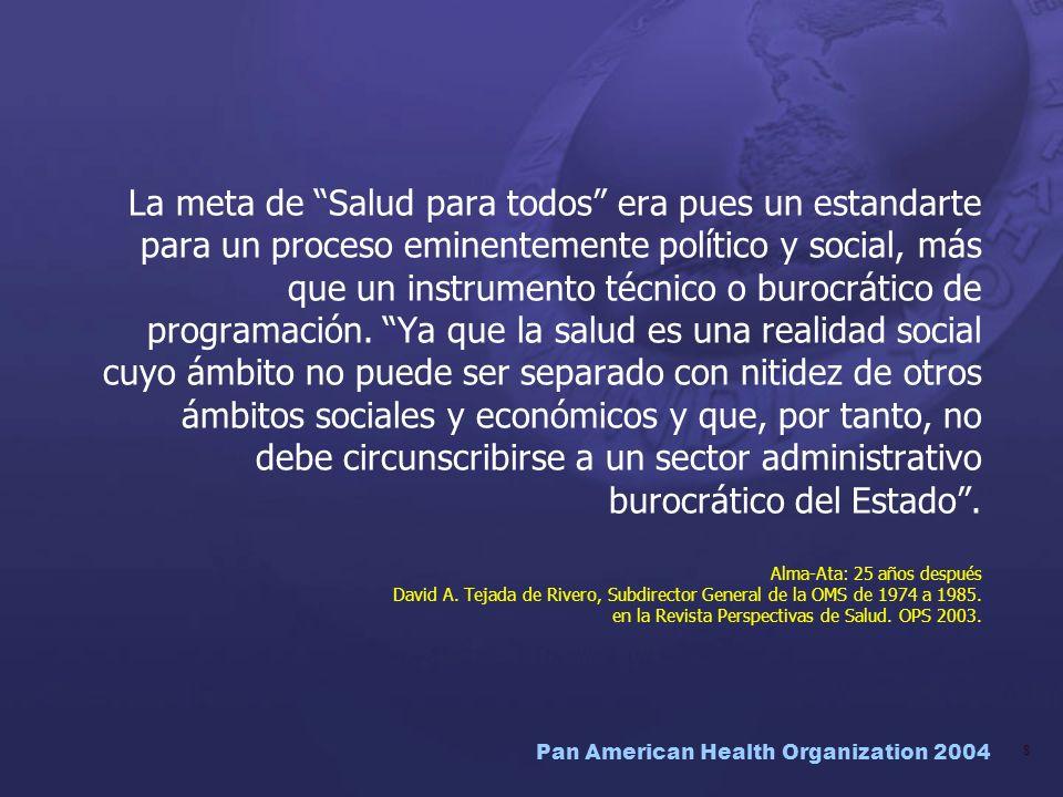 La meta de Salud para todos era pues un estandarte para un proceso eminentemente político y social, más que un instrumento técnico o burocrático de programación.