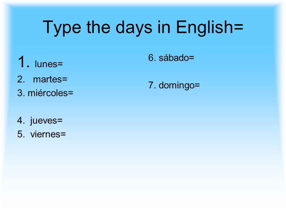 Type the days in English=