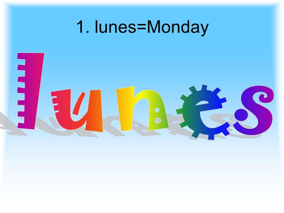 1. lunes=Monday lunes