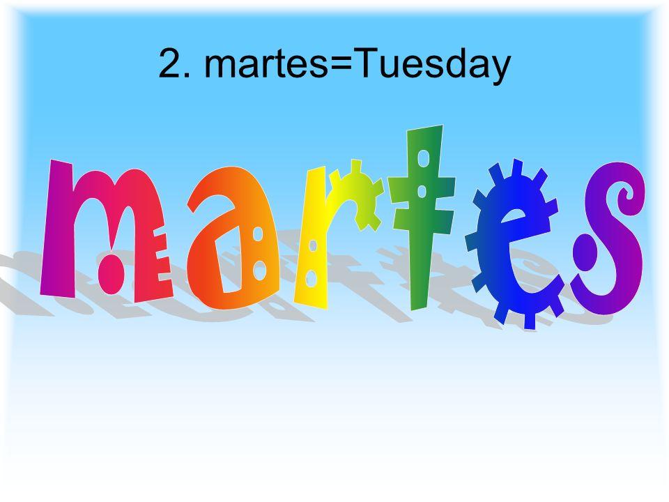 2. martes=Tuesday martes