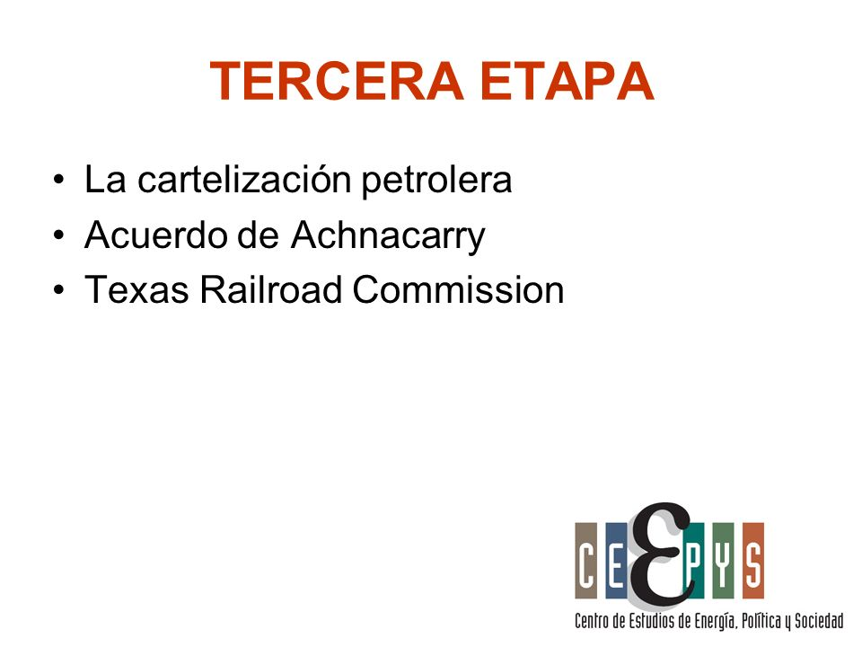 TERCERA ETAPA La cartelización petrolera Acuerdo de Achnacarry