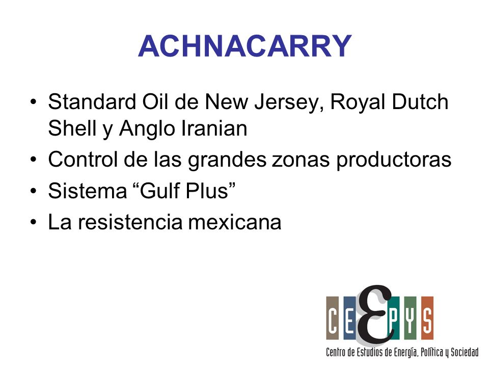 ACHNACARRYStandard Oil de New Jersey, Royal Dutch Shell y Anglo Iranian. Control de las grandes zonas productoras.