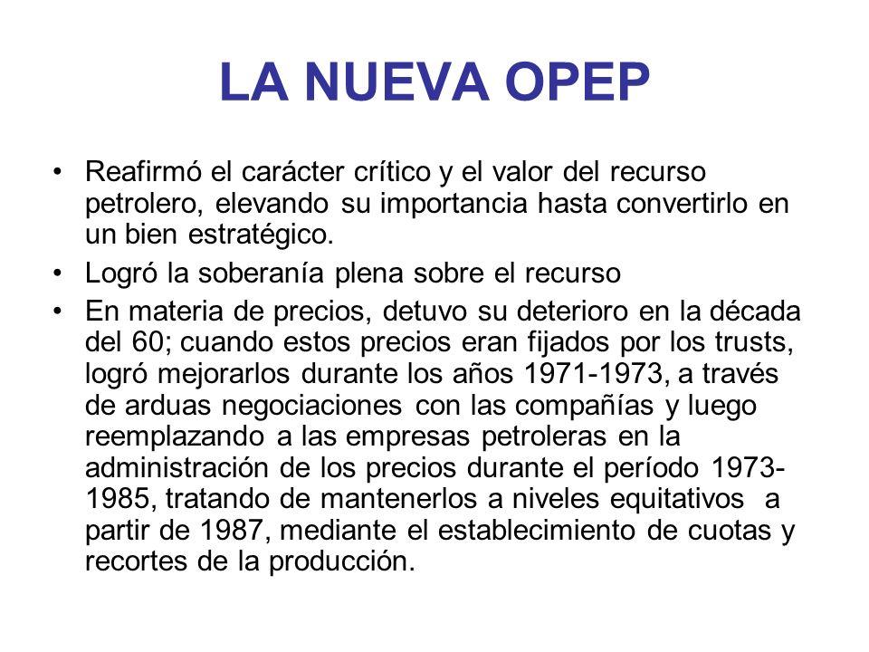 LA NUEVA OPEP Reafirmó el carácter crítico y el valor del recurso petrolero, elevando su importancia hasta convertirlo en un bien estratégico.