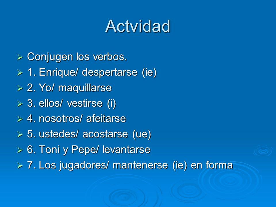 Actvidad Conjugen los verbos. 1. Enrique/ despertarse (ie)