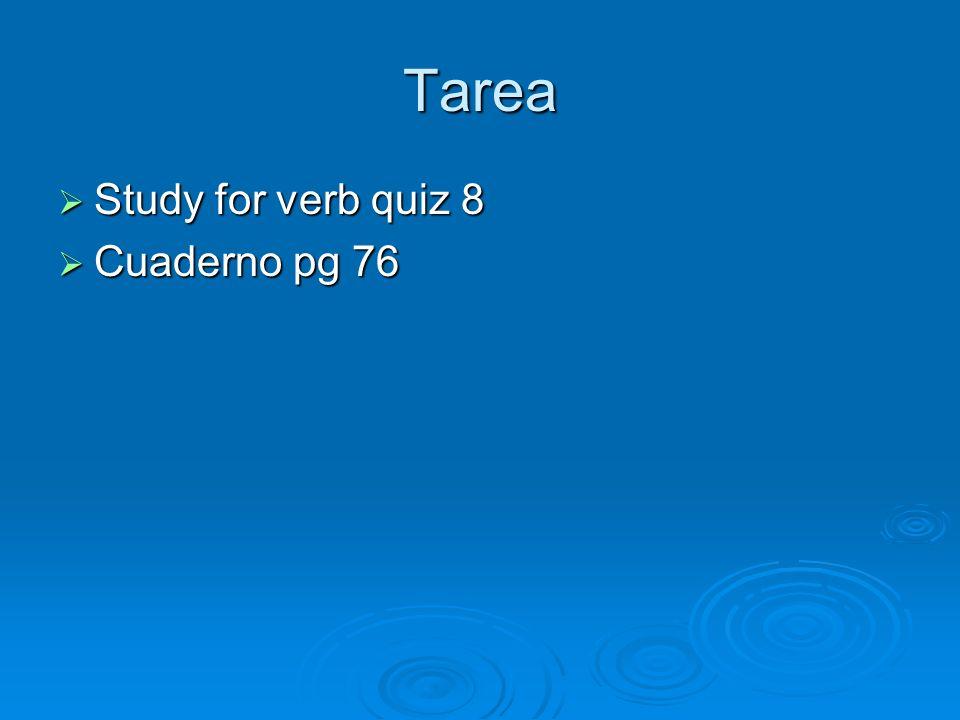 Tarea Study for verb quiz 8 Cuaderno pg 76