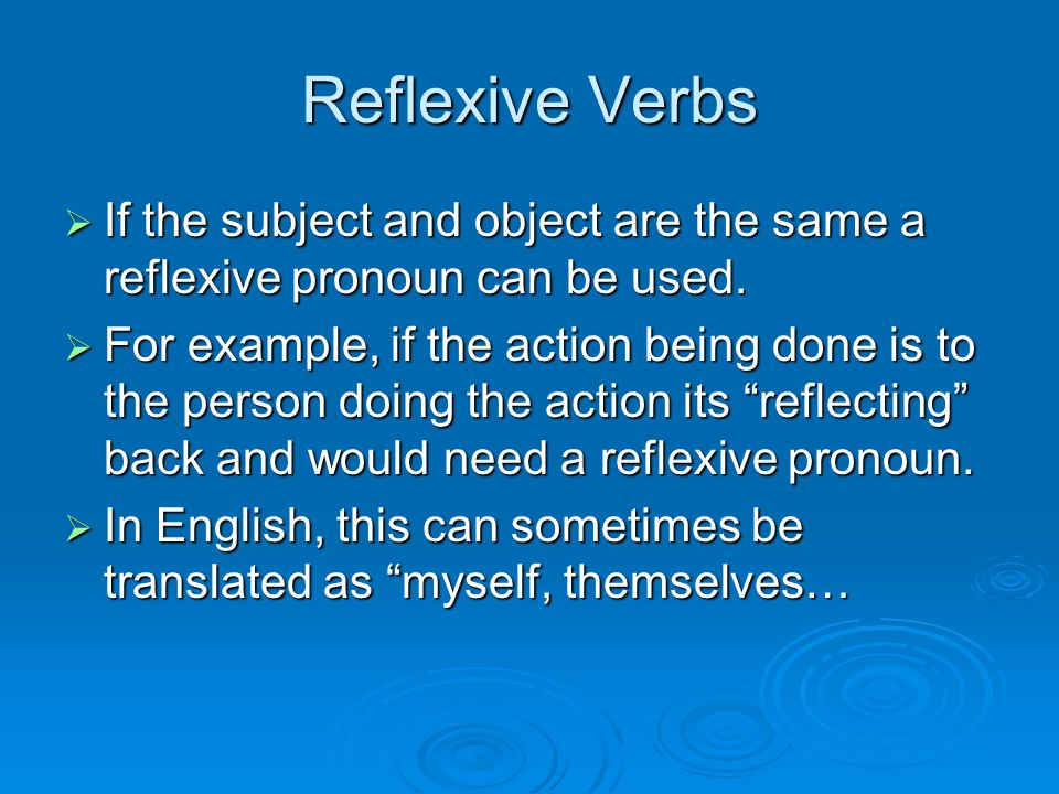 Reflexive VerbsIf the subject and object are the same a reflexive pronoun can be used.