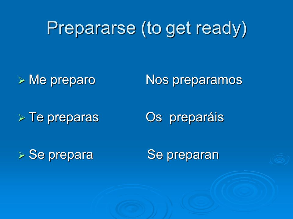 Prepararse (to get ready)