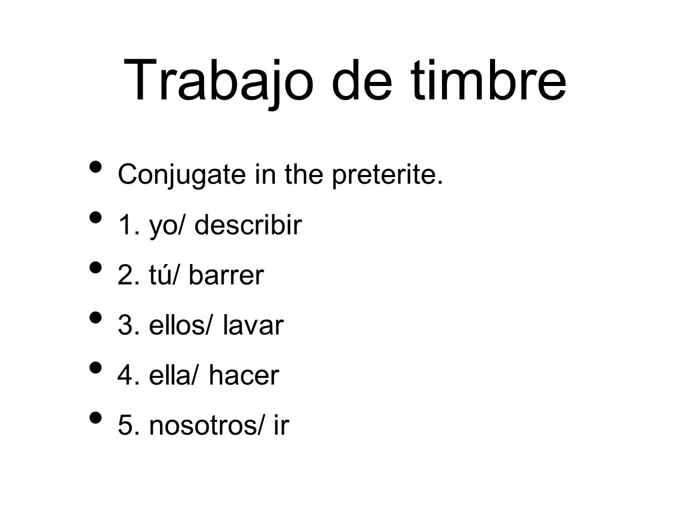 Trabajo de timbre Conjugate in the preterite. 1. yo/ describir
