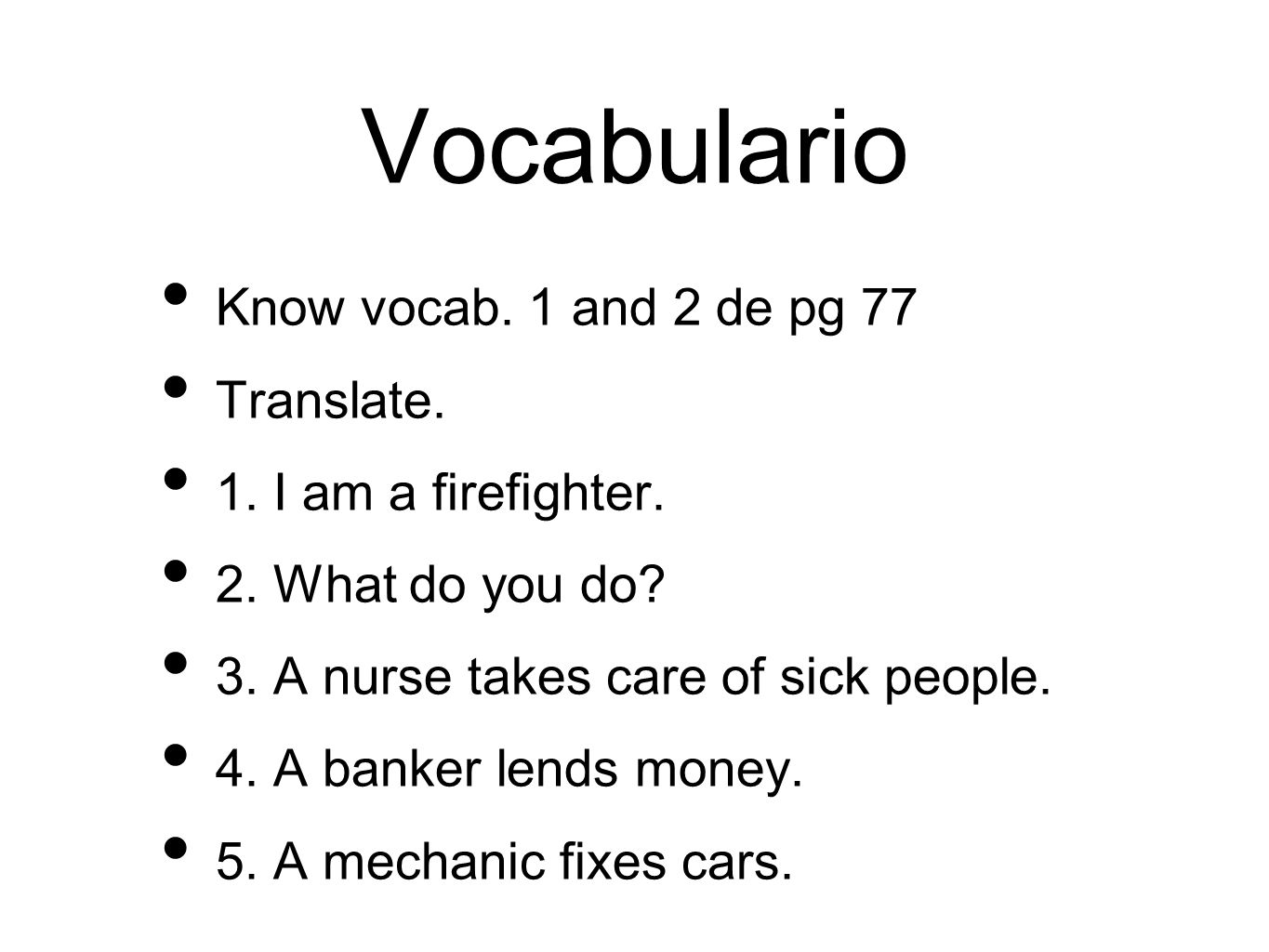 Vocabulario Know vocab. 1 and 2 de pg 77 Translate.