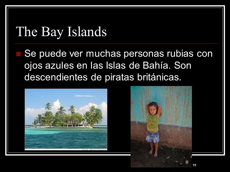 The Bay IslandsSe puede ver muchas personas rubias con ojos azules en las Islas de Bahía. Son descendientes de piratas británicas.