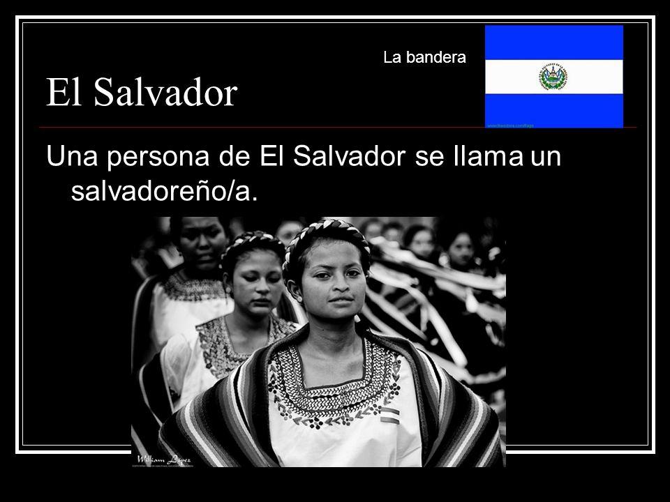 El Salvador Una persona de El Salvador se llama un salvadoreño/a.