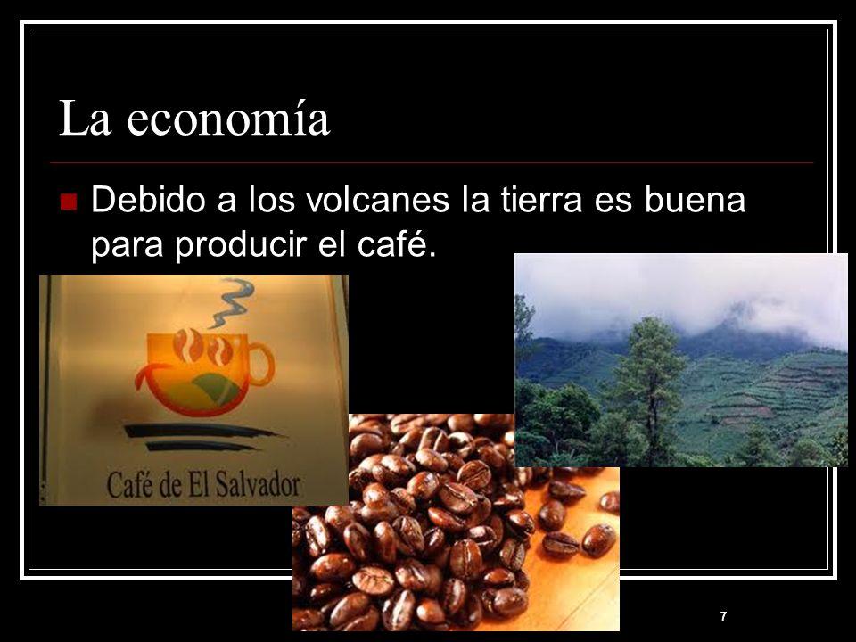 La economía Debido a los volcanes la tierra es buena para producir el café. 7