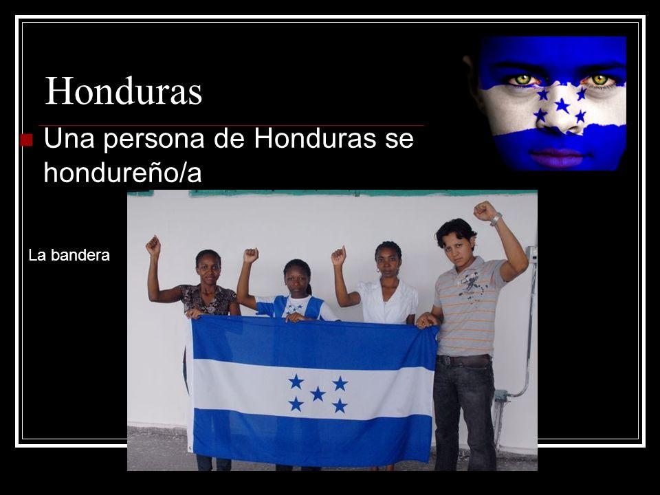 Honduras Una persona de Honduras se llama hondureño/a La bandera