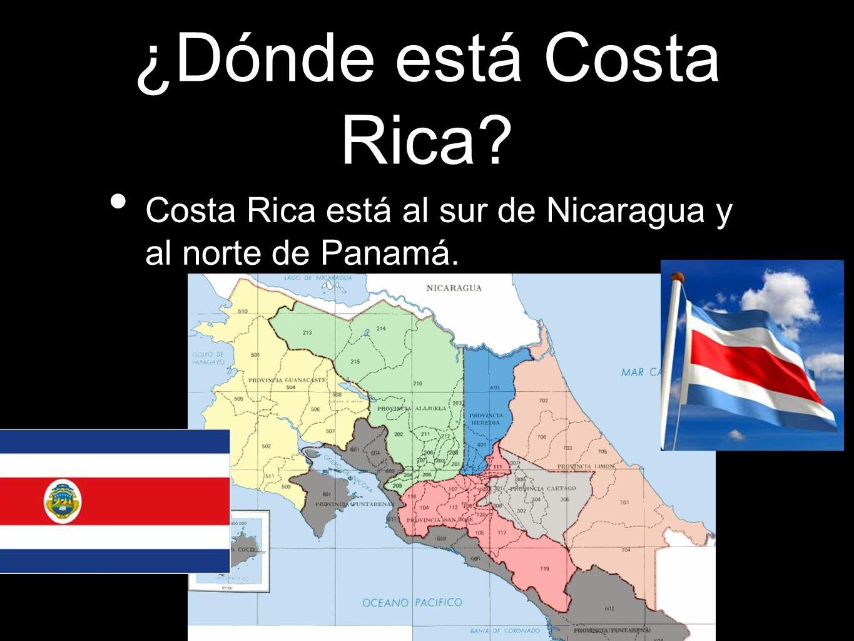 ¿Dónde está Costa Rica Costa Rica está al sur de Nicaragua y al norte de Panamá.