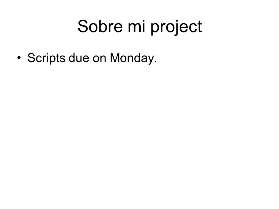 Sobre mi project Scripts due on Monday.