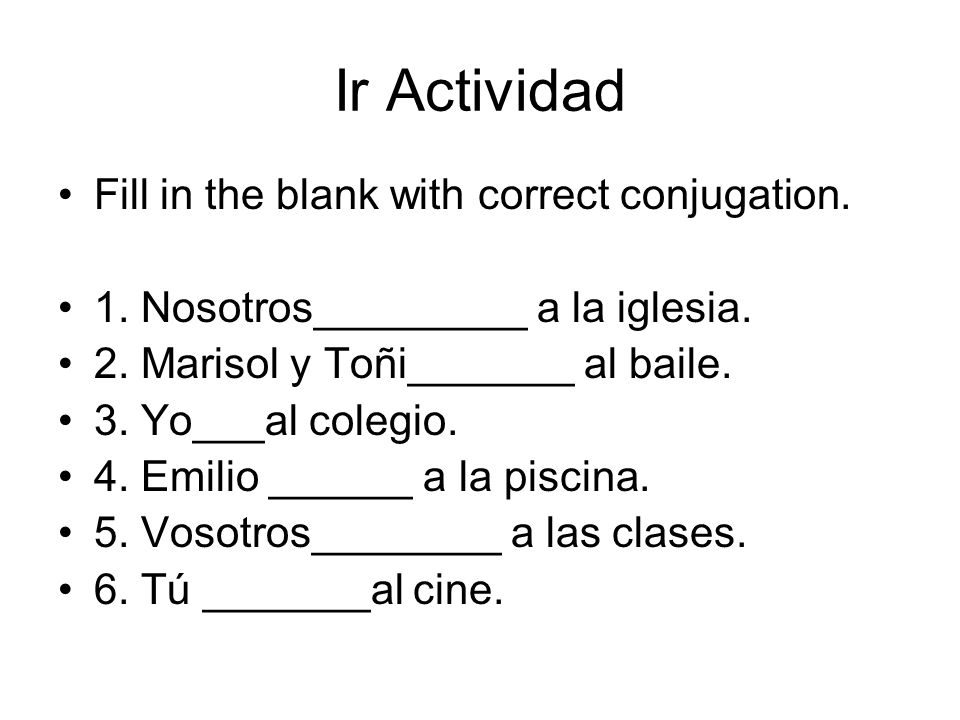 Ir Actividad Fill in the blank with correct conjugation.
