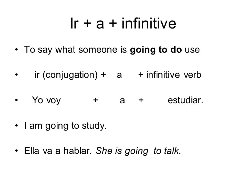 Ir + a + infinitive To say what someone is going to do use