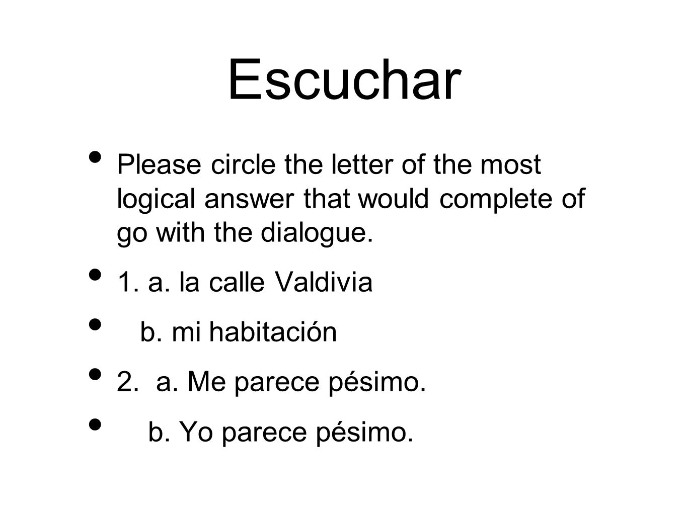 Escuchar Please circle the letter of the most logical answer that would complete of go with the dialogue.