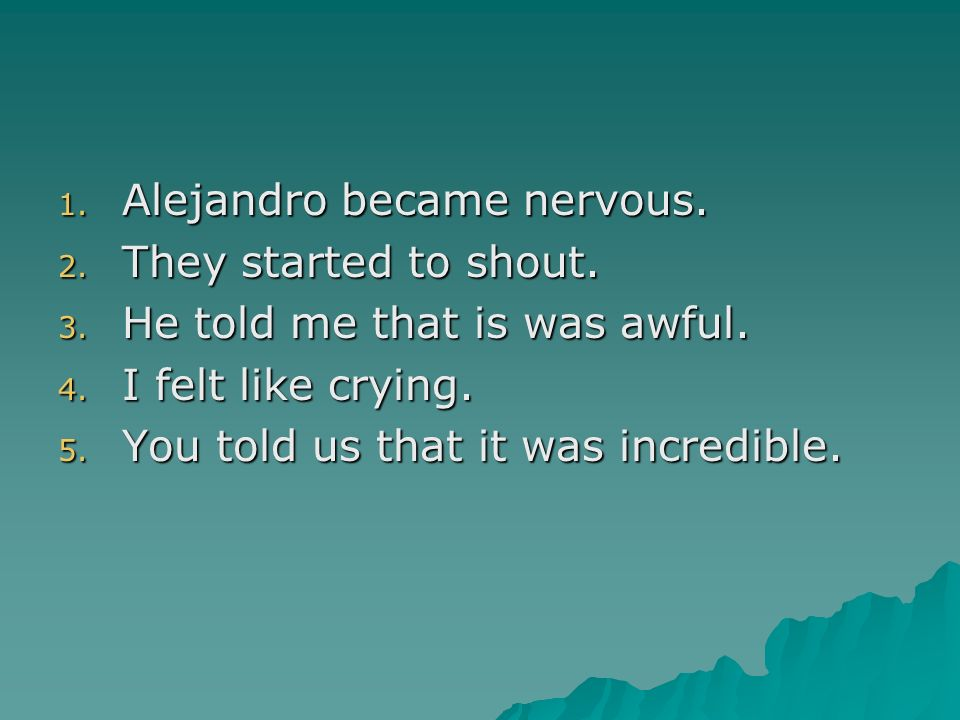 Alejandro became nervous.