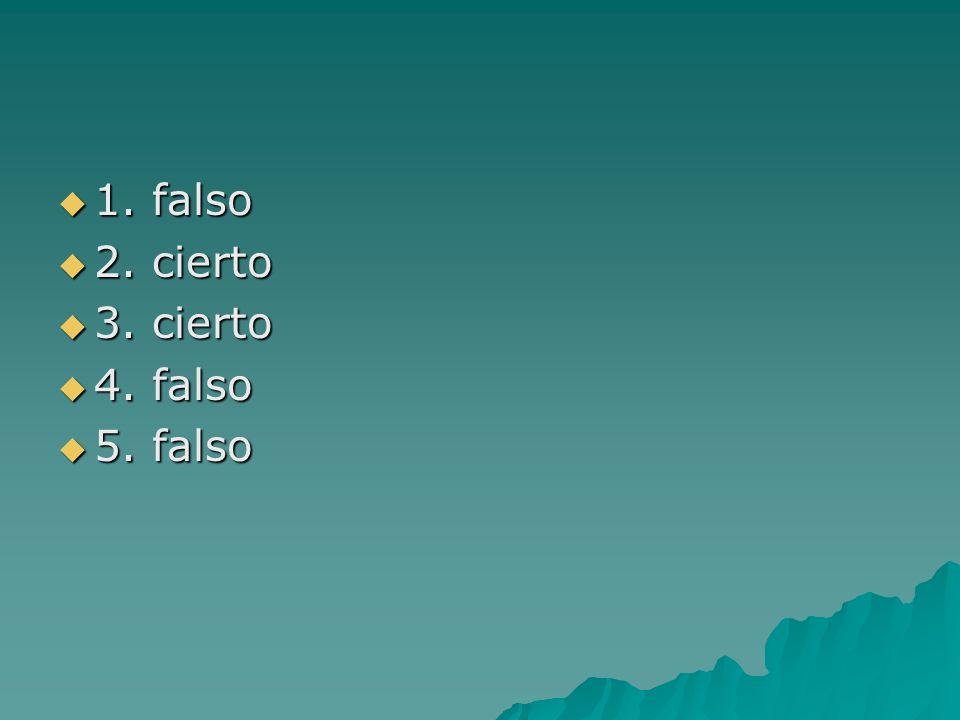 1. falso 2. cierto 3. cierto 4. falso 5. falso