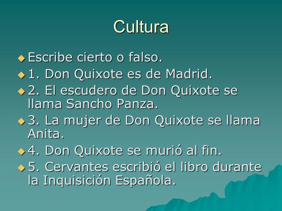 Cultura Escribe cierto o falso. 1. Don Quixote es de Madrid.