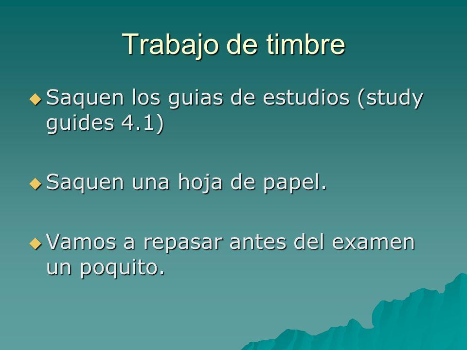 Trabajo de timbre Saquen los guias de estudios (study guides 4.1)