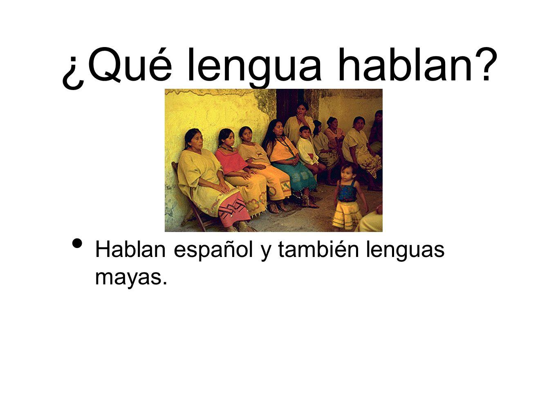 ¿Qué lengua hablan Hablan español y también lenguas mayas.