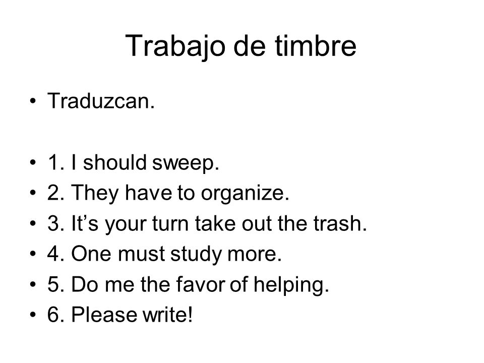 Trabajo de timbre Traduzcan. 1. I should sweep.