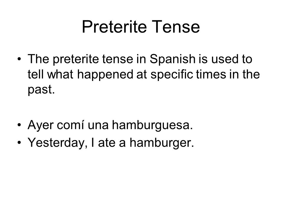 Preterite Tense The preterite tense in Spanish is used to tell what happened at specific times in the past.