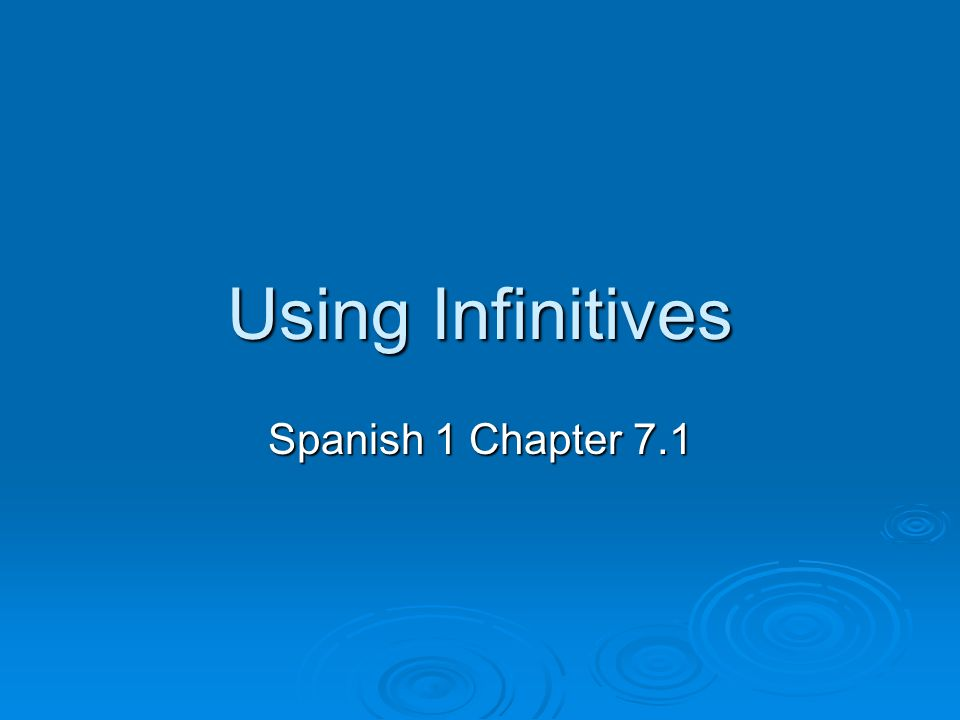 Using Infinitives Spanish 1 Chapter 7.1