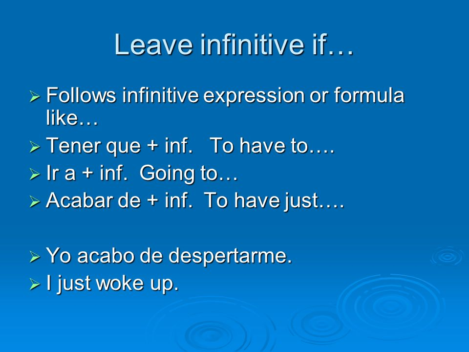 Leave infinitive if… Follows infinitive expression or formula like…