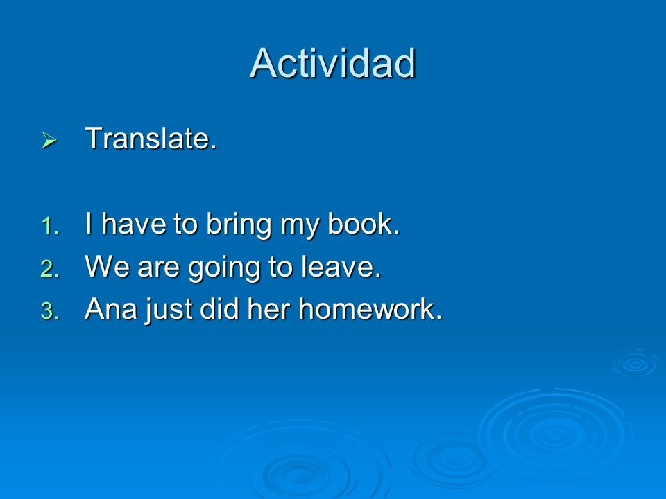 Actividad Translate. I have to bring my book. We are going to leave.