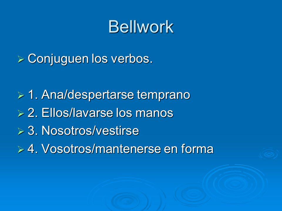 Bellwork Conjuguen los verbos. 1. Ana/despertarse temprano