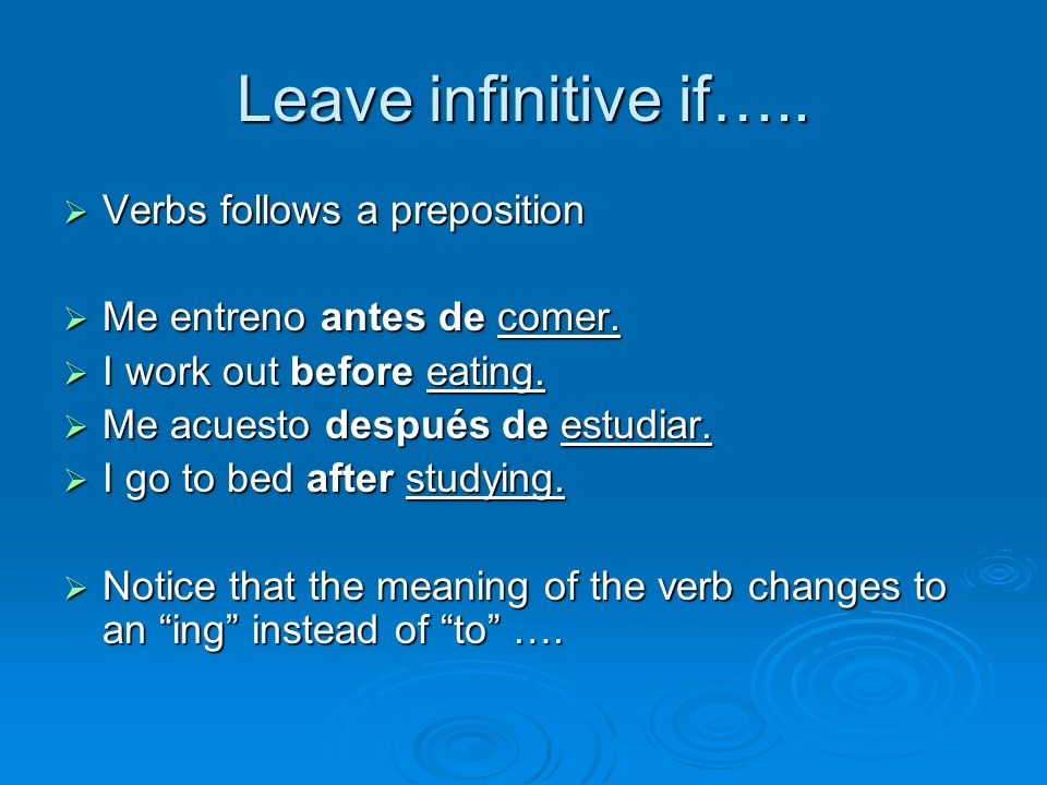 Leave infinitive if….. Verbs follows a preposition
