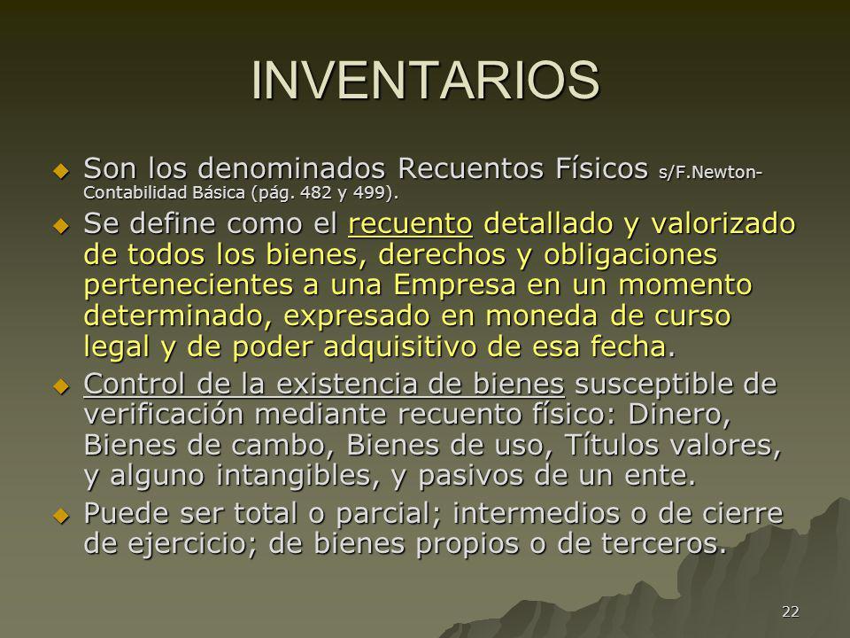 INVENTARIOS Son los denominados Recuentos Físicos s/F.Newton-Contabilidad Básica (pág. 482 y 499).