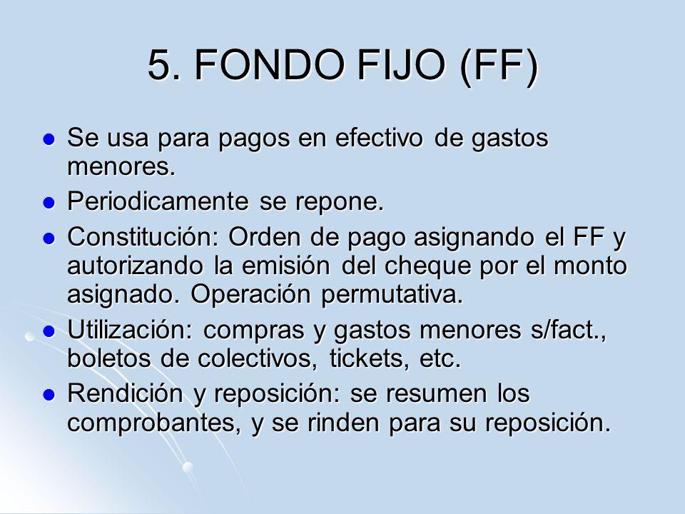 5. FONDO FIJO (FF) Se usa para pagos en efectivo de gastos menores.