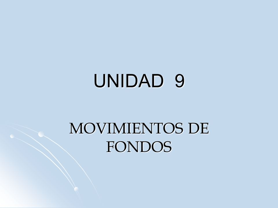 UNIDAD 9 MOVIMIENTOS DE FONDOS